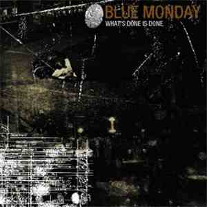 Blue Monday  - What's Done Is Done