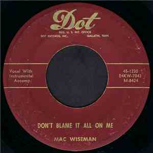 Mac Wiseman - Don't Blame It All On Me / I Didn't Know