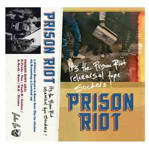Prison Riot - It's The Prison Riot Rehearsal Tape Suckers!