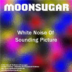 Moonsugar - White Noise Of Sounding Picture
