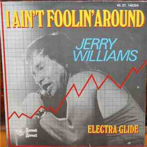 Jerry Williams  - I Ain't Foolin' Around / Electra Glide