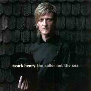 Ozark Henry - The Sailor Not The Sea