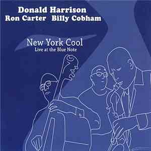 Donald Harrison, Ron Carter, Billy Cobham - New York Cool - Live At Blue No ...