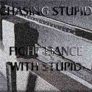 Chasing Stupid - Fight Dance With Stupid