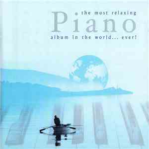 Various - The Most Relaxing Piano Album In The World... Ever!